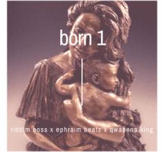 Riddim Boss - Born 1 Ft. Ephraim Beatz x Qwabena King